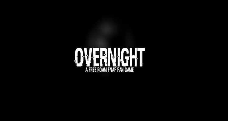 OverNight – A FREE ROAM FNAF fan game