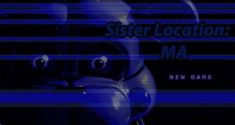 Sister Location: MA