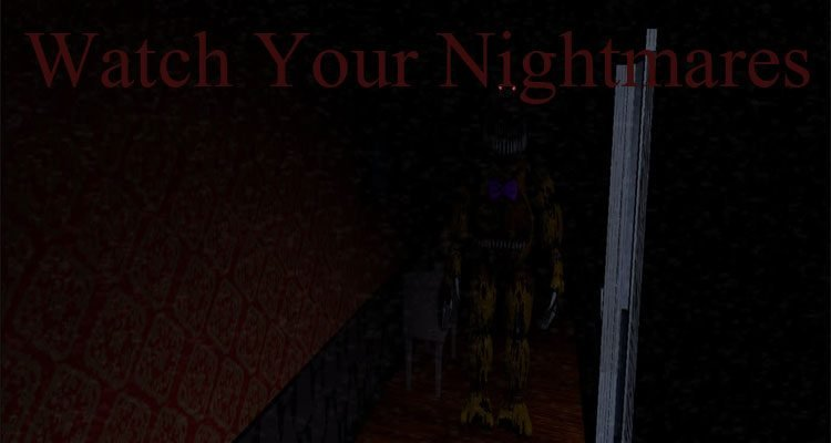 Watch Your Nightmares (FNAF 4 With Cameras)