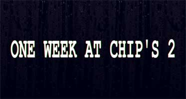 One Week at Chip's 2