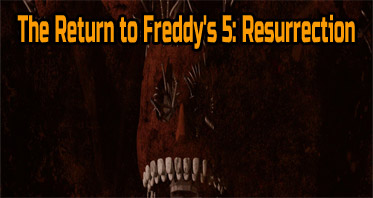 The Return to Freddy's 5: Resurrection