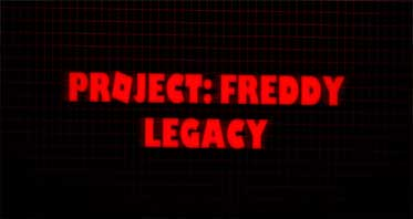Project: Freddy Legacy & Remastered