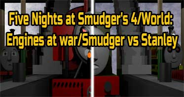 Five Nights at Smudger's 4/World: Engines at war/Smudger vs Stanley