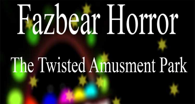 Fazbear Horror: The Twisted Amusment Park