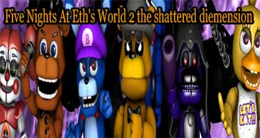 Five Nights At Eth's World 2 the shattered diemension