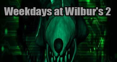Weekdays at Wilbur's 2