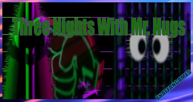 Three Nights With Mr. Hugs