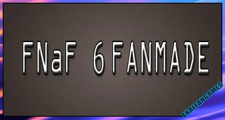 FNAF 6 FANMADE
