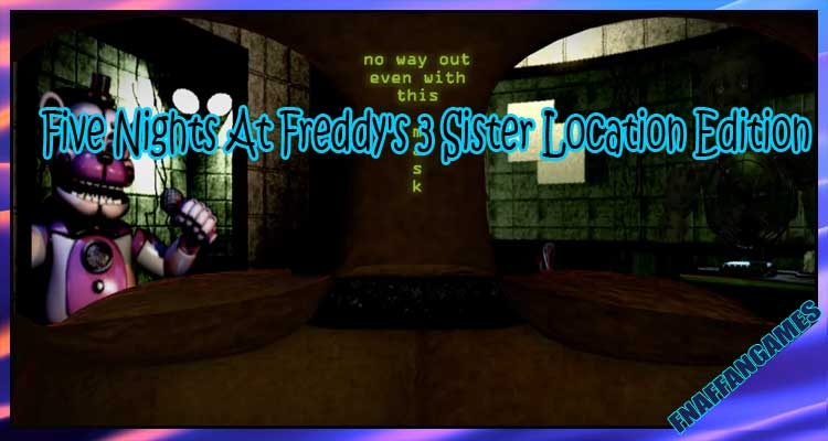 Five Nights At Freddy's 3 Sister Location Edition